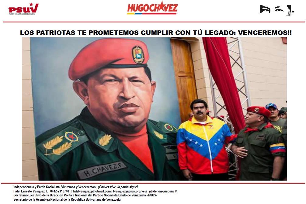 LOS PATRIOTAS TE PROMETEMOS CUMPLIR CON TÚ LEGADO.-  VENCEREMOS!!