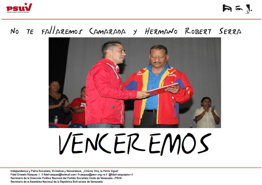 No te fallaremos Camarada y Hermano Robert Serra